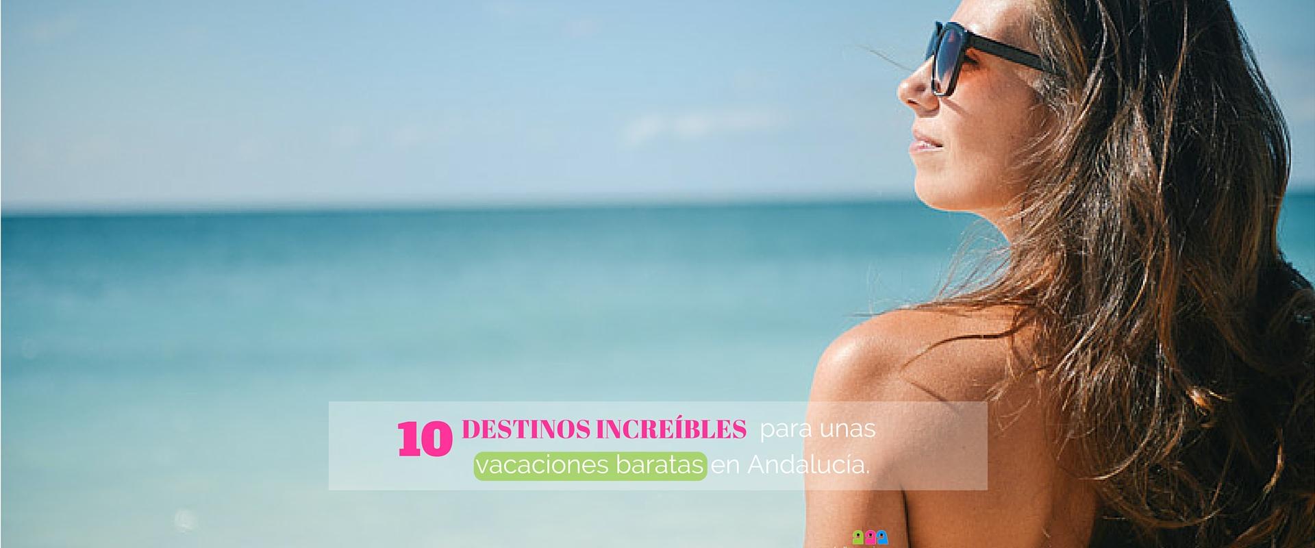 10 Destinos de vacaciones baratas en Andalucía para disfrutar a tope.