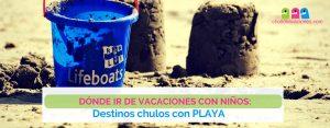 Dónde ir de vacaciones con niños: destinos chulos con playa