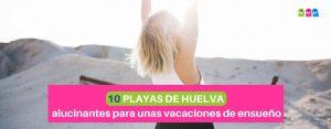10 Playas de Huelva alucinantes para unas vacaciones de ensueño.