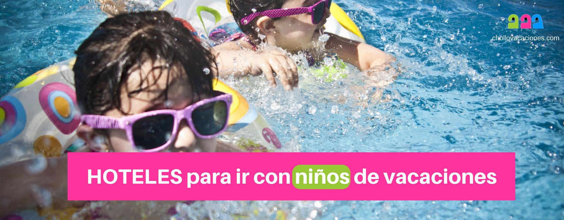 Hoteles para niños: selección de hoteles para ir con niños de vacaciones.