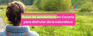 Rutas Cazorla: Rutas de senderismo en Cazorla para disfrutar de la naturaleza